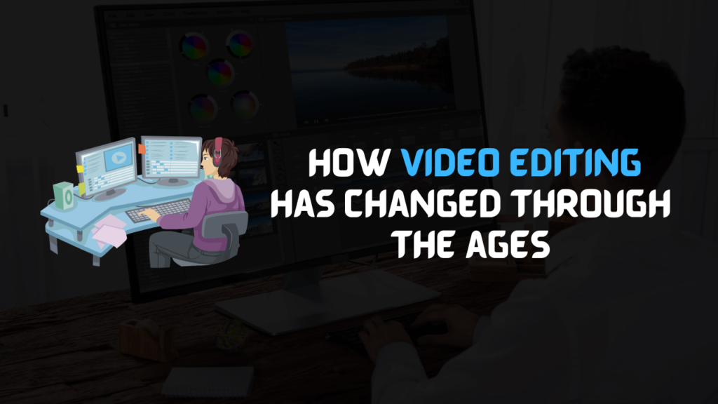 How video editing has changed through the ages